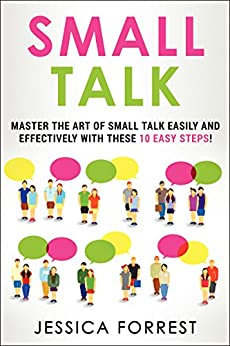 Descargar Epub Small Talk: Master the Art of Small Talk Easily and Effectively with These 10 Easy Steps (Essential Social Skills, Better Conversation, Talk Freely, and ... Communication! Book 1)