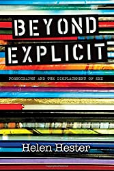 Beyond Explicit: Pornography and the Displacement of Sex