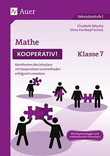 Mathe kooperativ Klasse 7: Kernthemen des Lehrplans mit kooperativen Lernmethoden erfolgreich umsetzen (Kooperatives Lernen Sekundarstufe)