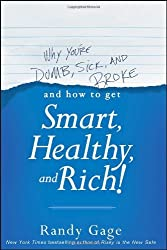 Why You're Dumb, Sick and Broke...And How to Get Smart, Healthy and Rich! by Randy Gage (2013-02-04)