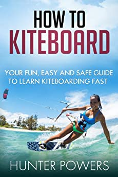 How To Kiteboard: The Fastest Way to Learn To Kitesurf ...