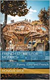 French stories for beginners: Funny, Easy and French (French Edition)