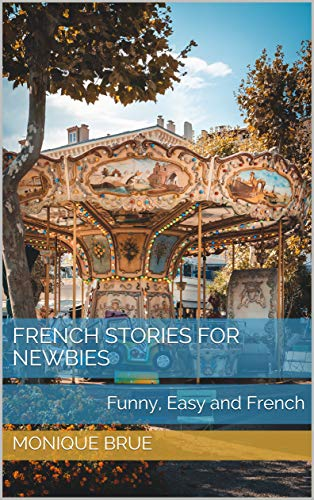 Couverture du livre French stories for newbies: Funny, Easy and French