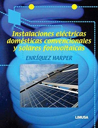 Instalaciones electricas domesticas convencionales y solares fotovoltaicas por Gilberto Enriquez Harper