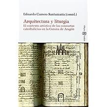 Arquitectura y liturgia. El contexto de las consuetas catedralicias en la Corona (Objeto perdido - Historia)