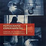 Fotografía experimental: Manual de técnicas y procesos alternativos