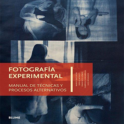 Fotografía experimental: Manual de técnicas y procesos alternativos por Marco Antonini