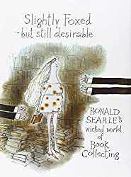 Slightly Foxed - but still desirable: Ronald Searle's Wicked World of Book Collecting