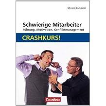 Schwierige Mitarbeiter: Crashkurs!: Führung, Motivation, Konfliktmanagement