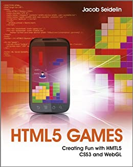 HTML5 Games: Creating Fun with HTML5, CSS3, and WebGL by [Seidelin, Jacob]