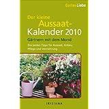 Gartenliebe - Der kleine Aussaatkalender 2010: Gärtnern mit dem Mond - Die besten Tipps für Aussaat, Anbau, Pflege und Vermehrung
