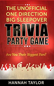 The Unofficial One Direction Big Sleepover Trivia Party Game: Are You Their Biggest Fan? (English Edition) par [Taylor, Hannah]