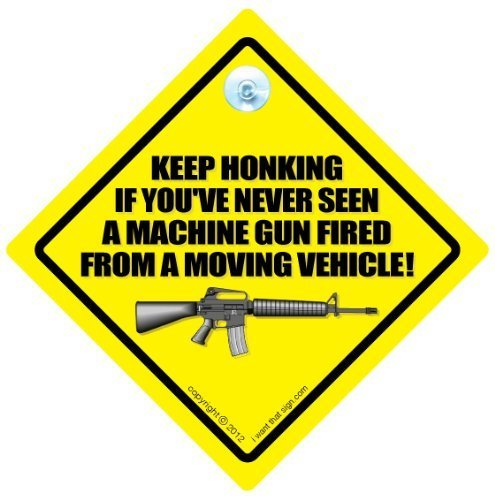 keep-honking-if-youve-never-seen-a-machine-gun-fired-from-a-moving-vehicle-car-sign-car-sign-bumper-
