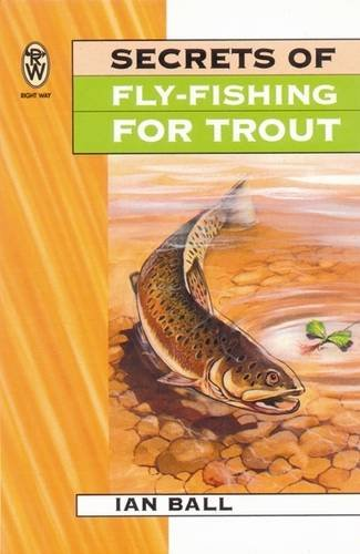 Secrets Of Fly Fishing For Trout (Right Way S)