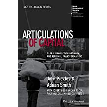 Articulations of Capital: Global Production Networks and Regional Transformations (RGS-IBG Book Series)