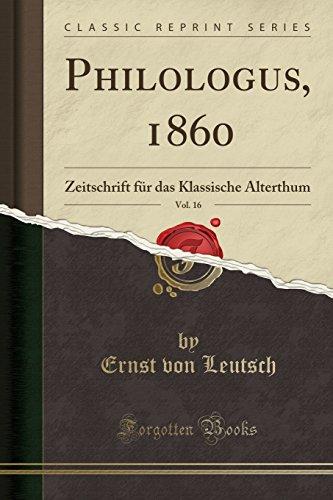 Philologus, 1860, Vol. 16: Zeitschrift für das Klassische Alterthum (Classic Reprint)