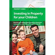 Investing in Property for your Children: Property investment strategies for your children's benefit: Property Investment Strategies for Your Children's Long-term Benefit