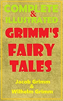 Grimm's Fairy Tales: Grimm's Complete Fairy Tales Illustrated (Over 200 Grimms Fairytales) (English Edition) von [Grimm, Jacob, Grimm, Wilhelm, Books, Classic Good]