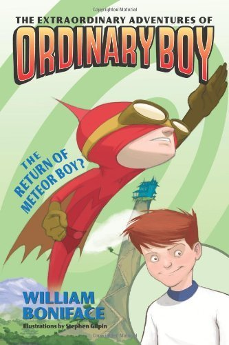The Extraordinary Adventures of Ordinary Boy, Book 2: The Return of Meteor Boy? by Boniface, William (2010) Paperback