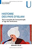 Histoire des pays d'Islam - De la conquête de Constantinople à l'âge des révolutions: De la conquête de Constantinople à l âge des révolutions
