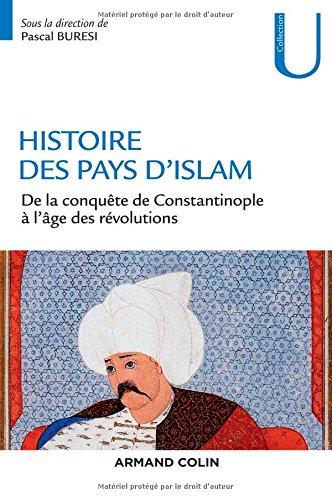 Histoire des pays d'Islam - De la conquête de Constantinople à l'âge des révolutions: De la conquête de Constantinople à l âge des révolutions par Pascal Buresi