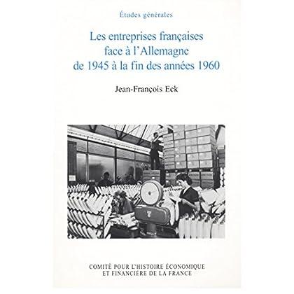 Les entreprises françaises face à l'Allemagne de 1945 à la fin des années 1960 (Histoire économique et financière - XIXe-XXe)