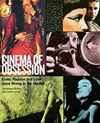 Cinema of Obsession: Erotic Fixation and Love Gone Wrong in the Movies (Limelight) by Dominique Mainon (2007-10-01)