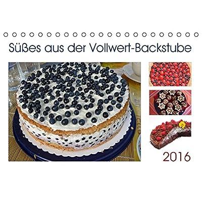 Süßes aus der Vollwert-Backstube 2016 (Tischkalender 2016 DIN A5 quer)