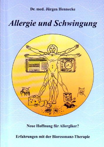 Allergie und Schwingung: Neue Hoffnung für Allergiker? - Erfahrungen mit der Bioresonanz-Therapie