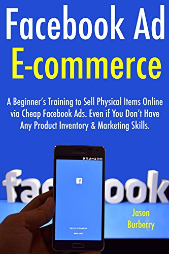 Facebook ad ecommerce: a beginner's training to sell physical items online via cheap facebook ads. even if you don't have any product inventory & marketing skills. (english edition)