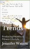 Secrets in Happy Diet Trends: Producing Healthy & Fitness Lifestyle (English Edition)