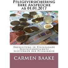 Pflegeversicherung Ihre Ansprüche ab 01.01.2017: Überleitung in Pflegegrade - Besitzstandsschutz - Leistungen der Pflegekasse