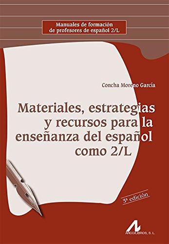 Materiales, estrategias y recursos para la enseñanza del español como 2/L (Manuales de formación de profesores de español 2/L) por Concha Moreno García