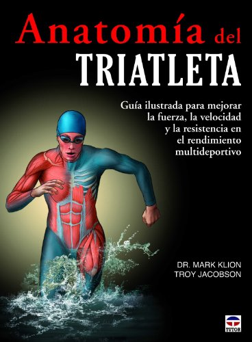Anatomía del Triatleta por Dr. Mark Klion Troy Jacobson