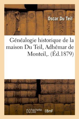 Généalogie historique de la maison Du Teil, Adhémar de Monteil,. (Éd.1879) par Oscar Du Teil