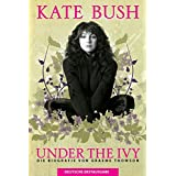 Kate Bush: Under The Ivy. Die Biografie von Graeme Thompson. Deutsche Erstausgabe