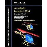 Autodesk Inventor 2014 - Einsteiger-Tutorial: Viele praktische Übungen am Konstruktionsobjekt Hubschrauber