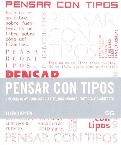 Pensar con tipos: Una guía clave para estudiantes, diseñadores, editores y escritores por Ellen Lupton