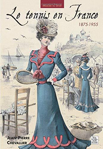 Tennis en France 1875-1955 (Le)