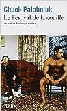 Le Festival de la couille et autres histoires vraies de Chuck Palahniuk,Bernard Blanc (Traduction) ( 22 octobre 2009 ) - Folio (22 octobre 2009) - 22/10/2009