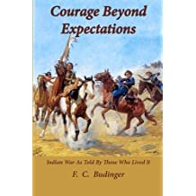 Courage Beyond Expectations: Northwest Indian War, as Told by Those Who Lived It by F. C. Budinger (2015-09-01)