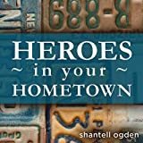 Heroes in Your Hometown