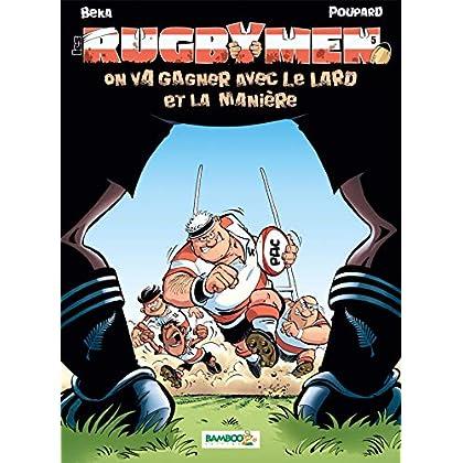 Les Rugbymen T5: On va gagner avec le lard et la manière