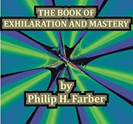 The Book of Exhilaration and Mastery by [Farber, Philip H. ]