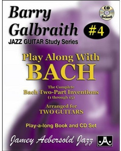 Barry Galbraith Jazz Guitar Study 4 -- Play Along with Bach: The Complete Bach Two-Part Inventions (1 Through 15), Book & CD (Jazz Guitar Study Series)