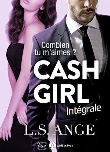 Cash girl - Combien... tu m'aimes ? (l'intégrale) par [Ange, L.S. ]