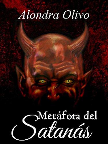 Metáfora del Satanás: Desengáñando creyentes en la Verdad (Metáforas bíblicas nº 3) por Alondra Olivo
