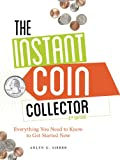 The Instant Coin Collector: Everything You Need to Know to Get Started Now (English Edition)