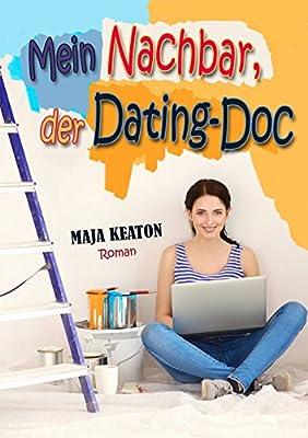 Mein Nachbar, der Dating-Doc: Liebeskomoedie - Ein heiterer und turbulenter Liebesroman um vier Maedels auf Maennerfang und einen Dating-Doc auf Frauen-Entzug.