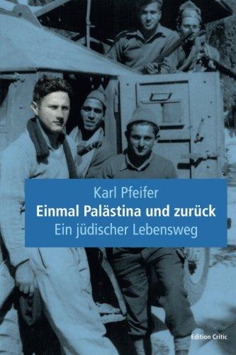 Einmal Palästina und zurück: Ein jüdischer Lebensweg (The Berlin International Center for the Study of Antisemitism (BICSA)/Studien zum Nahen Osten)